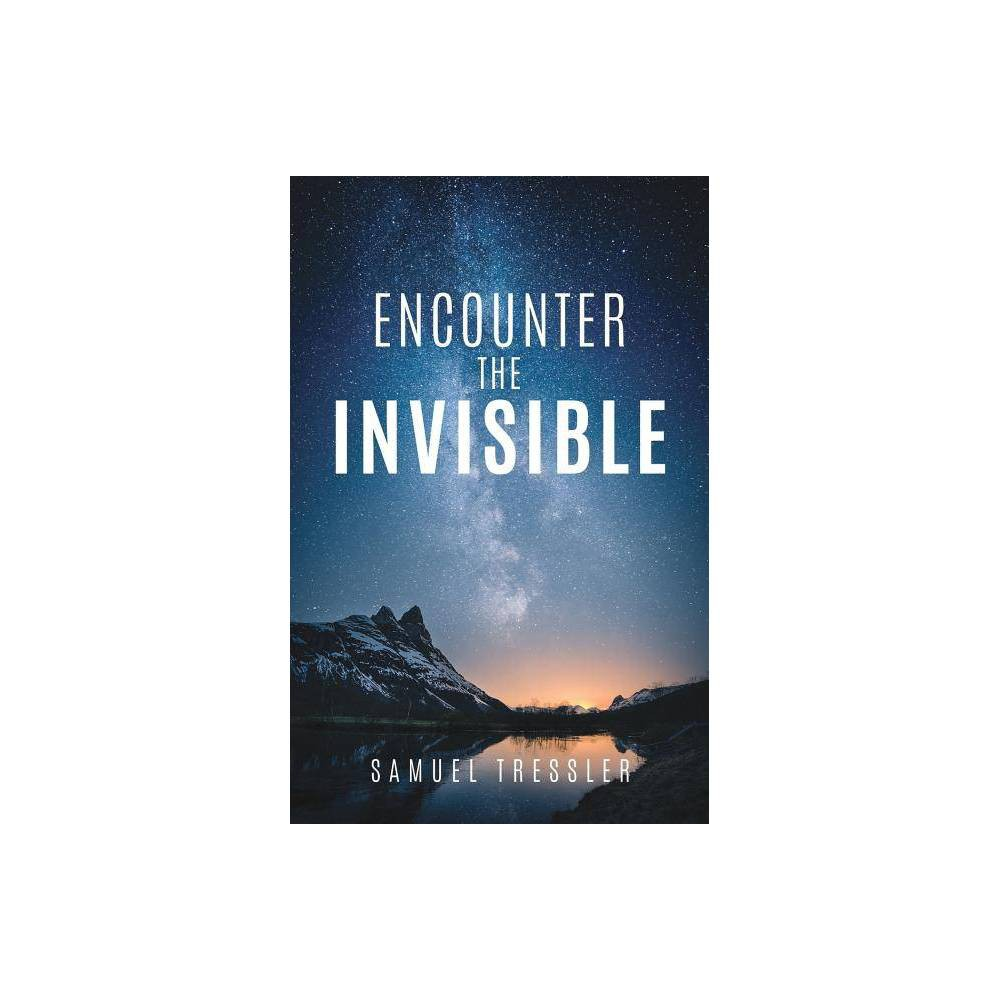 Encounter The Invisible By Samuel Tressler Paperback