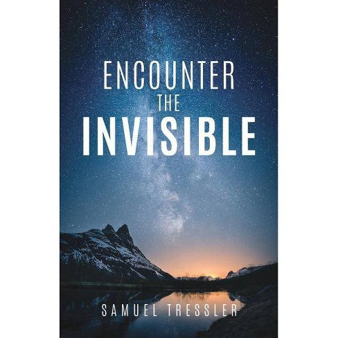 Encounter the Invisible - by  Samuel Tressler (Paperback) - image 1 of 1