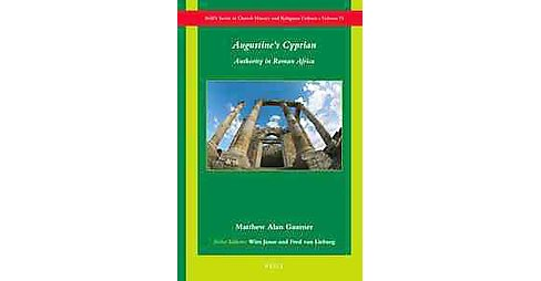 Augustine's Cyprian : Authority in Roman Africa (Hardcover) (Matthew Alan Gaumer) - image 1 of 1