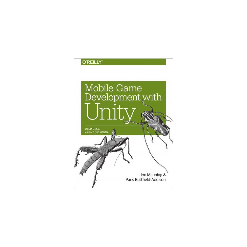 Mobile Game Development With Unity : Build Once, Deploy Anywhere (Paperback) (Jon Manning & Paris