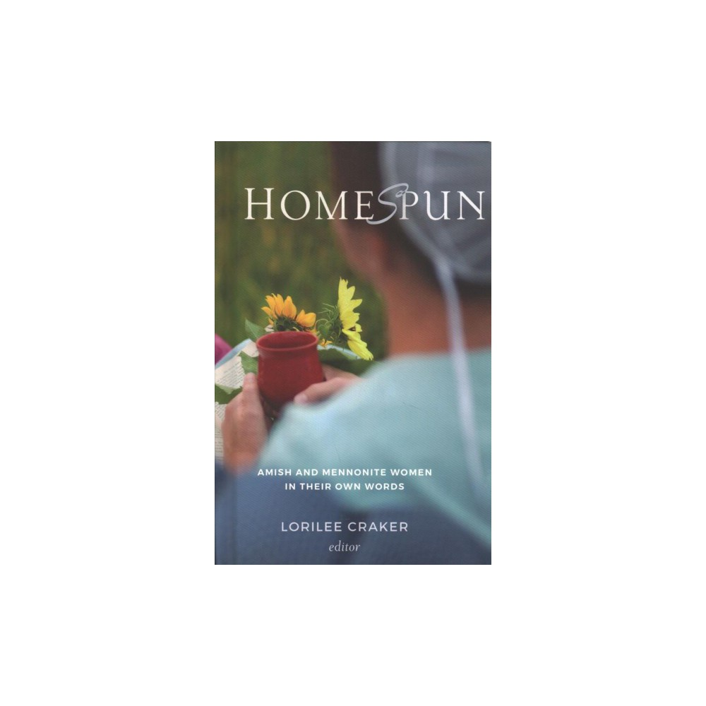 Homespun : Amish and Mennonite Women in Their Own Words - (Hardcover)