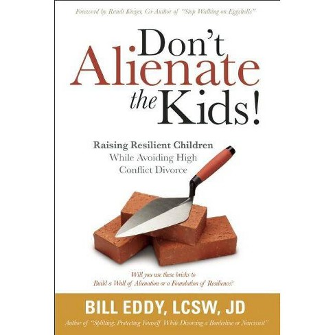 Don't Alienate the Kids! Raising Resilient Children While Avoiding High  Conflict Divorce - (Paperback)