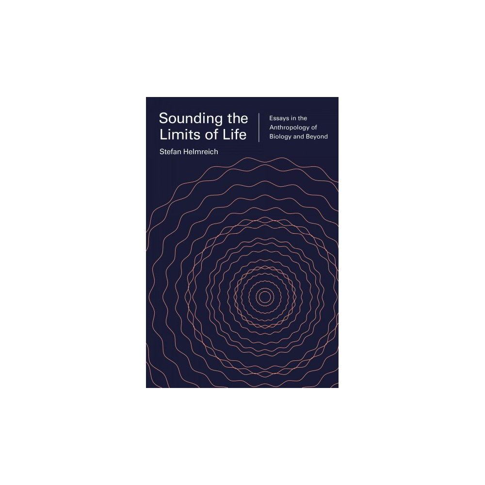 Sounding the Limits of Life : Essays in the Anthropology of Biology and Beyond (Paperback) (Stefan