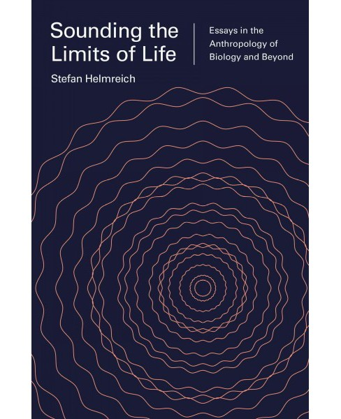 Sounding the Limits of Life : Essays in the Anthropology of Biology and Beyond (Paperback) (Stefan - image 1 of 1