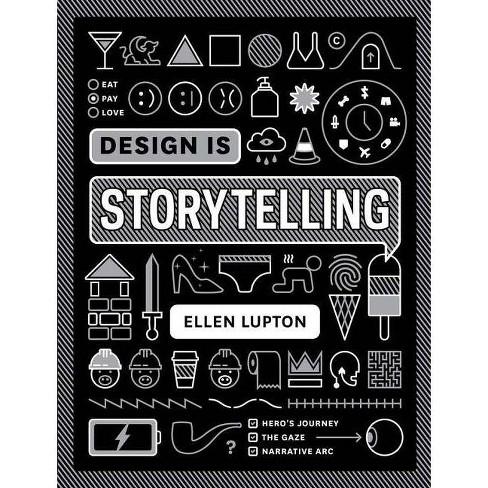 Design Is Storytelling By Ellen Lupton Paperback Target