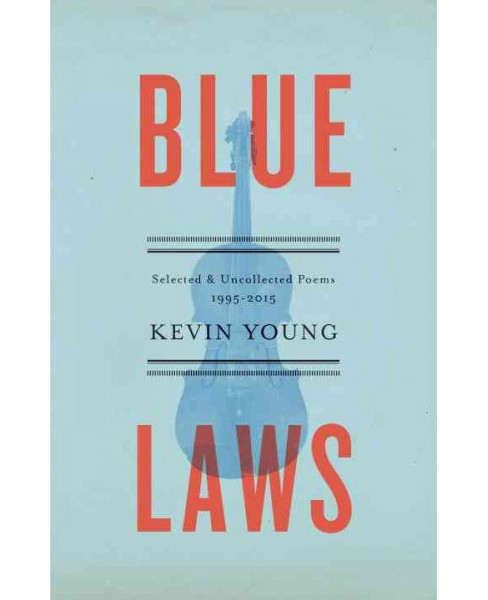 Blue Laws : Selected & Uncollected Poems, 1995-2015 (Hardcover) (Kevin Young) - image 1 of 1