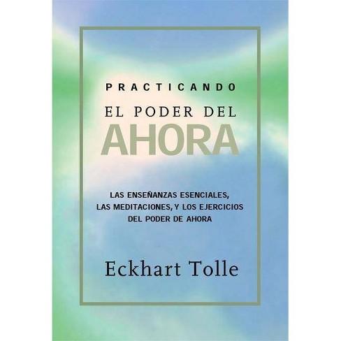 Practicando El Poder de Ahora - by  Eckhart Tolle (Paperback) - image 1 of 1