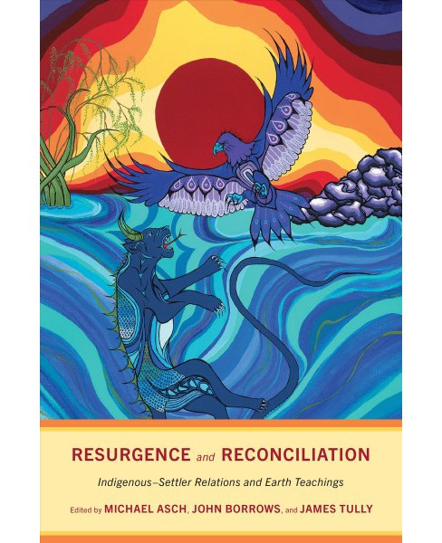 Resurgence and Reconciliation : Indigenous-Settler Relations and Earth Teachings -  (Hardcover) - image 1 of 1