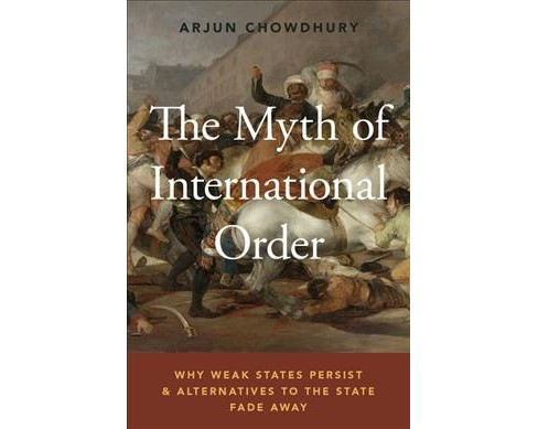 Myth of International Order : Why Weak States Persist and Alternatives to the State Fade Away - image 1 of 1