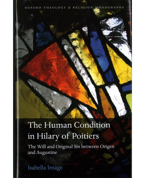 Human Condition in Hilary of Poitiers : The Will and Original Sin Between Origen and Augustine - image 1 of 1