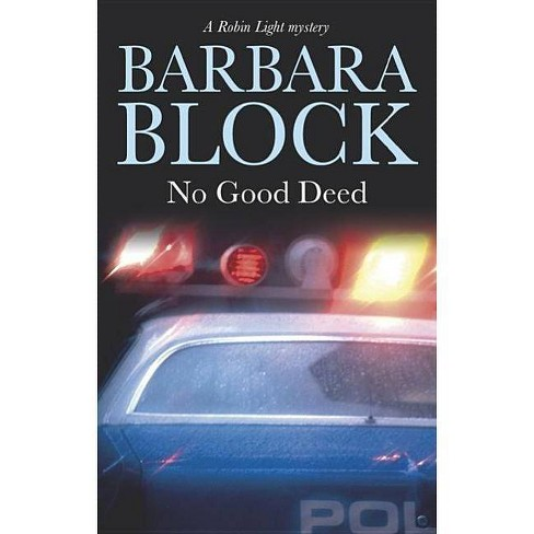 No Good Deed - (Robin Light Mysteries) by  Barbara Block (Hardcover) - image 1 of 1