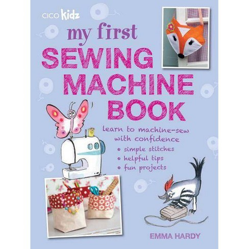 My First Sewing Machine Book - by  Emma Hardy (Paperback) - image 1 of 1