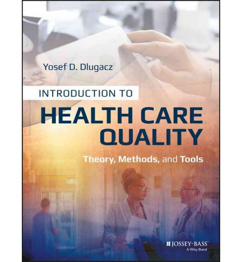 Introduction to Health Care Quality : Theory, Methods, and Tools (Paperback) (Yosef D. Dlugacz) - image 1 of 1