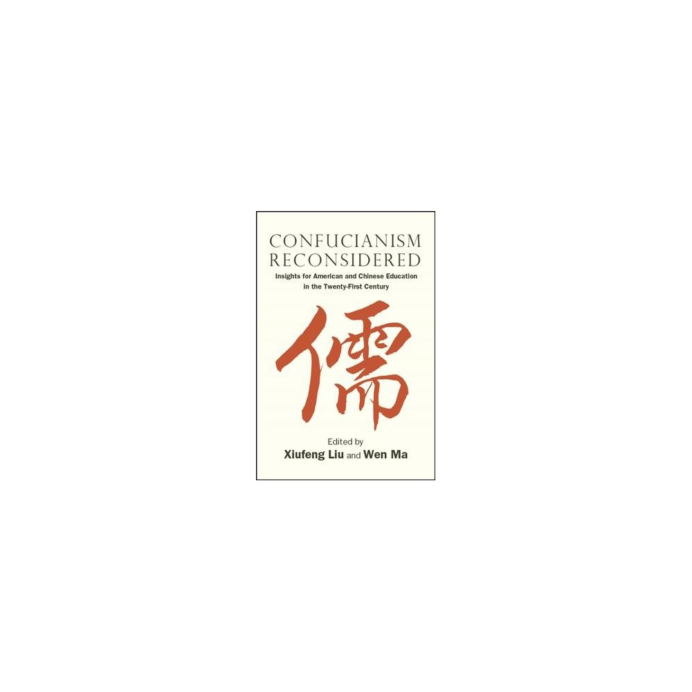 Confucianism Reconsidered : Insights for American and Chinese Education in the Twenty-first Century