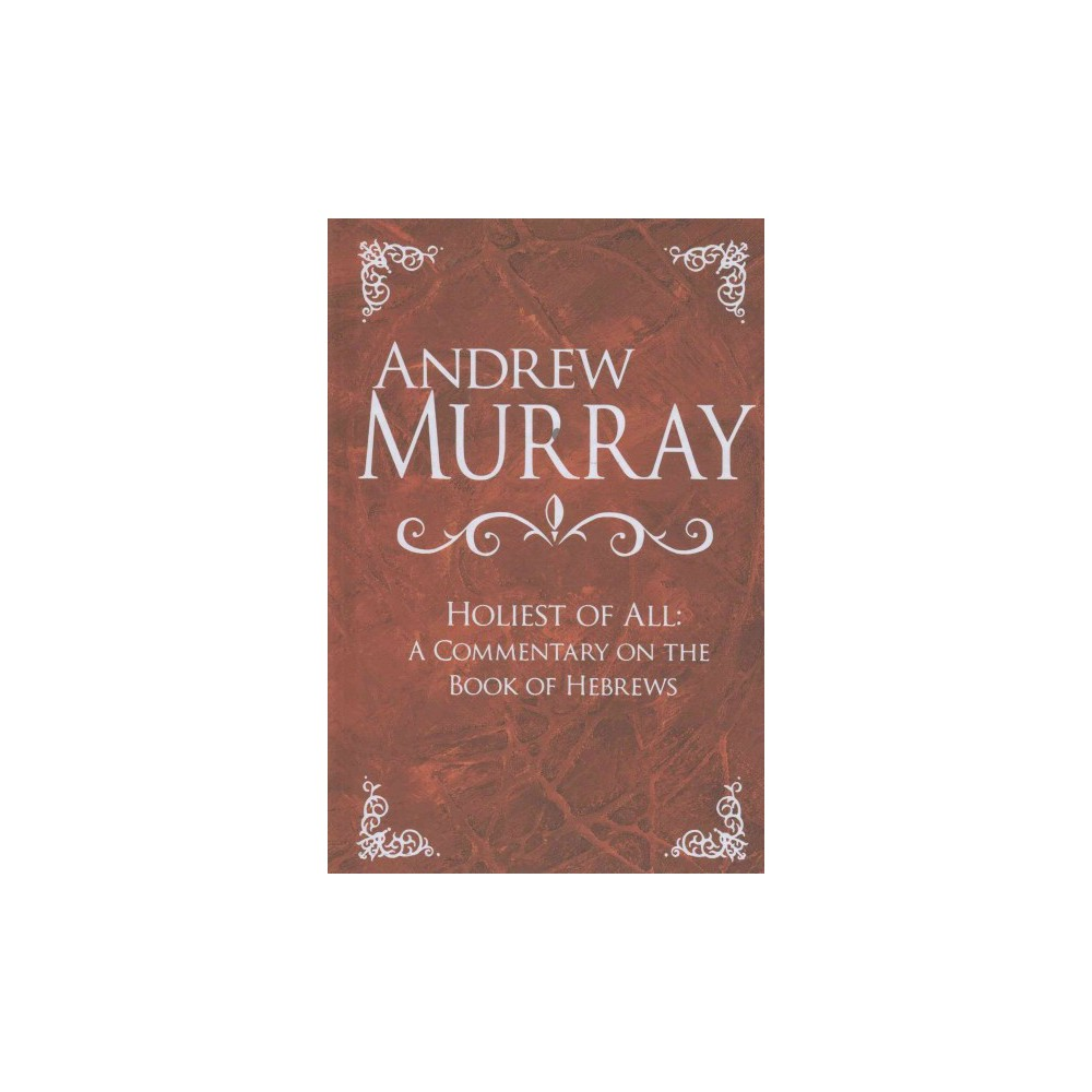 Holiest of All : A Commentary on the Book of Hebrews (Reprint) (Hardcover) (Andrew Murray)