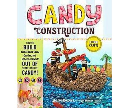Candy Construction : How to Build Race Cars, Castles, and Other Cool Stuff Out of Store-Bought Candy - image 1 of 1