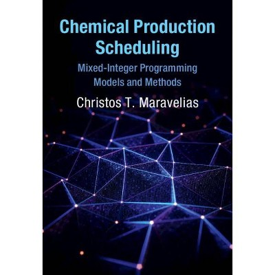 Chemical Production Scheduling - (Cambridge Chemical Engineering) by  Christos T Maravelias (Hardcover)