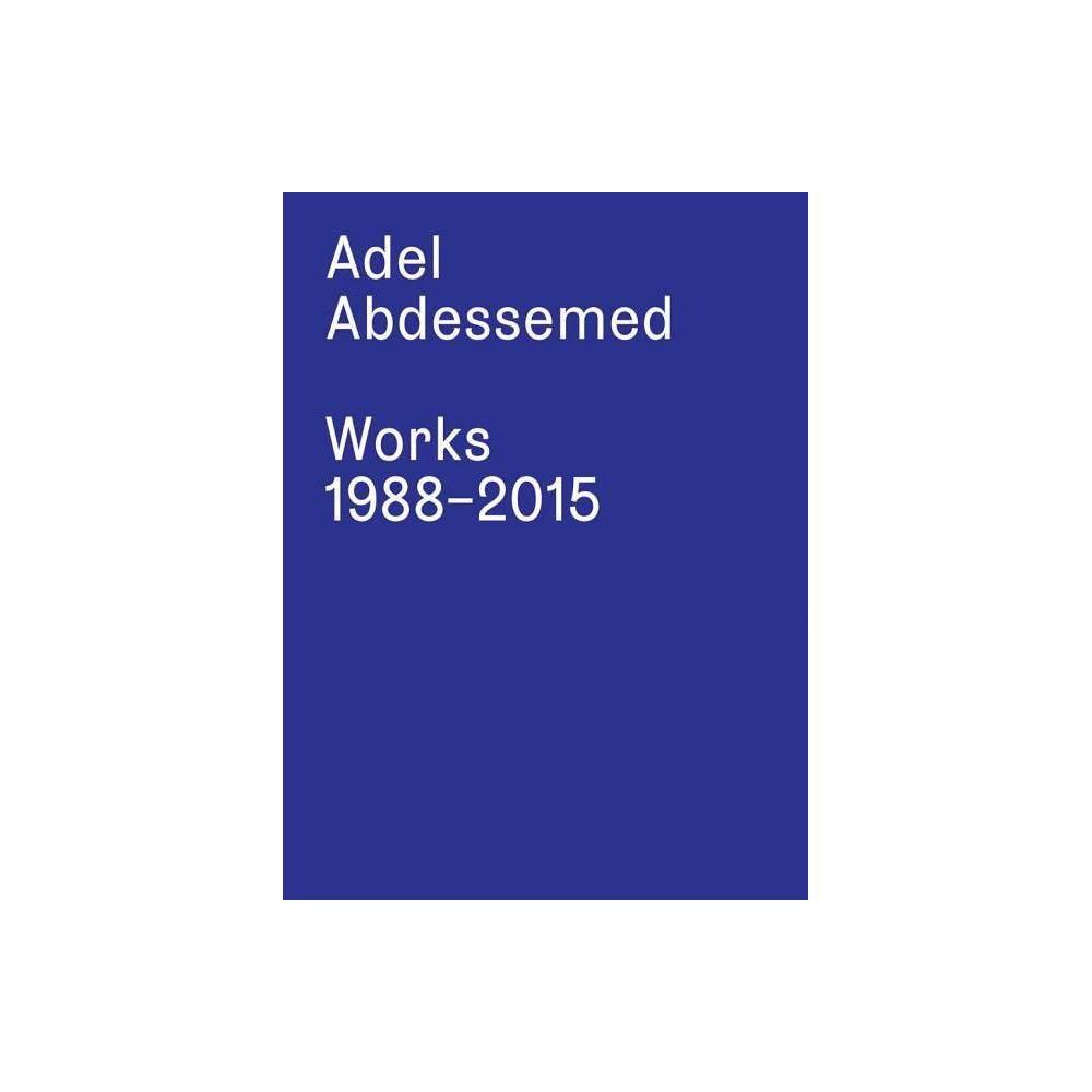 Adel Abdessemed: Works 1988-2015 - (Paperback)