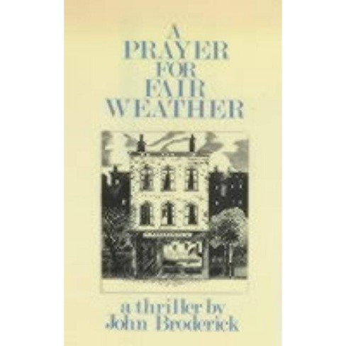 A Prayer for Fair Weather - (Thriller) by  John Broderick (Hardcover) - image 1 of 1