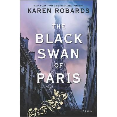 The Black Swan of Paris - by  Karen Robards (Hardcover)