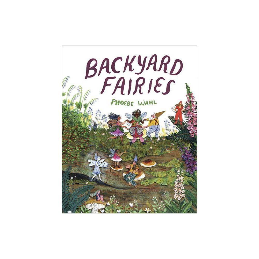 Backyard Fairies By Phoebe Wahl Hardcover
