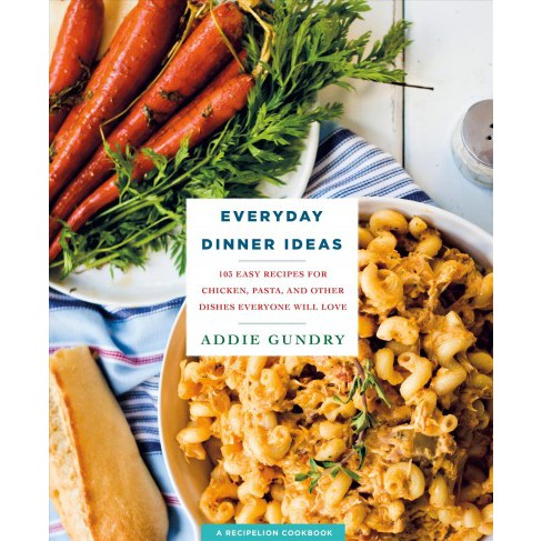 Everyday Dinner Ideas : 103 Easy Recipes for Chicken, Pasta, and Other Dishes Everyone Will Love - image 1 of 1