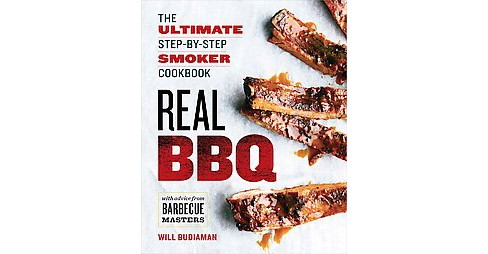 Real BBQ : The Ultimate Step-by-Step Smoker Cookbook (Paperback) (Will Budiaman) - image 1 of 1