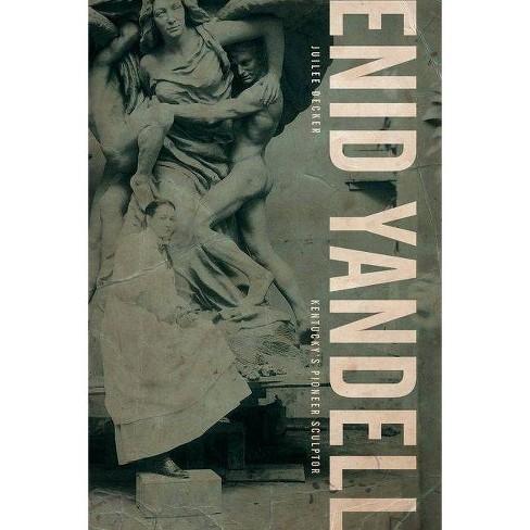 Enid Yandell - (Topics in Kentucky History) by  Juilee Decker (Hardcover) - image 1 of 1