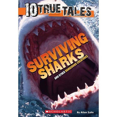 10 True Tales: Surviving Sharks - by  Allan Zullo (Paperback) - image 1 of 1
