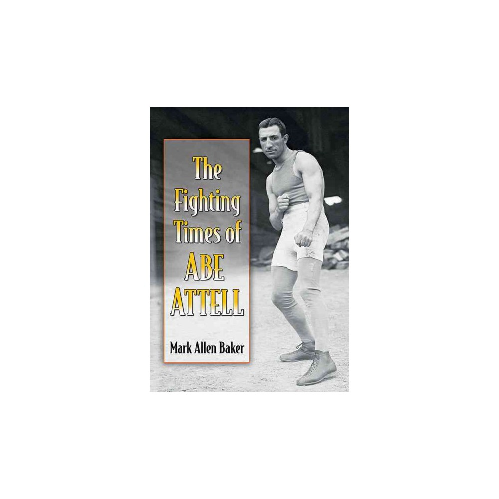 Fighting Times of Abe Attell - by Mark Allen Baker (Paperback)