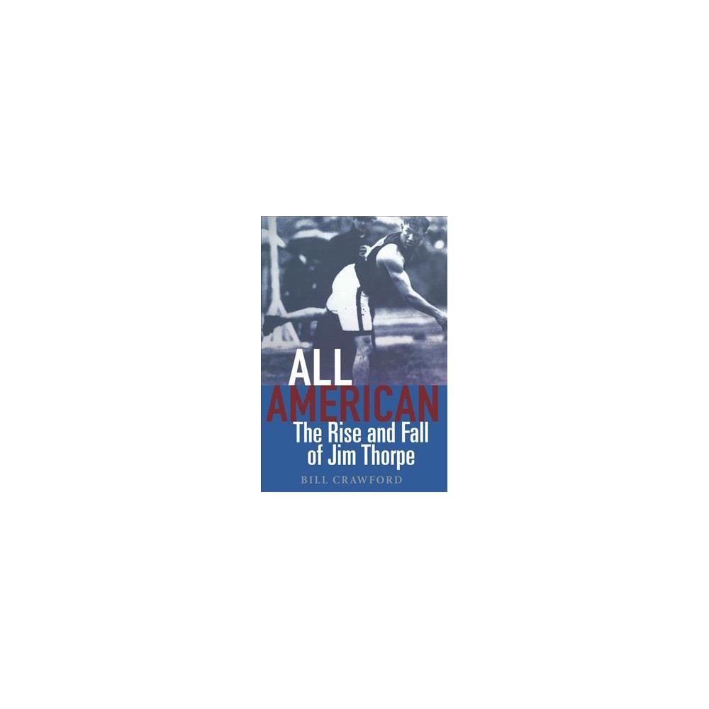 All American : The Rise and Fall of Jim Thorpe - Reprint by Bill Crawford (Paperback)