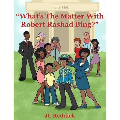 What's The Matter With Robert Rashad Bing? - by  Jc Reddick (Hardcover) - image 1 of 1