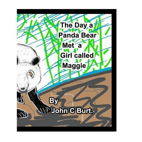 The Day a Panda Bear met A Girl Called Maggie. - by  John C Burt (Hardcover) - image 1 of 1