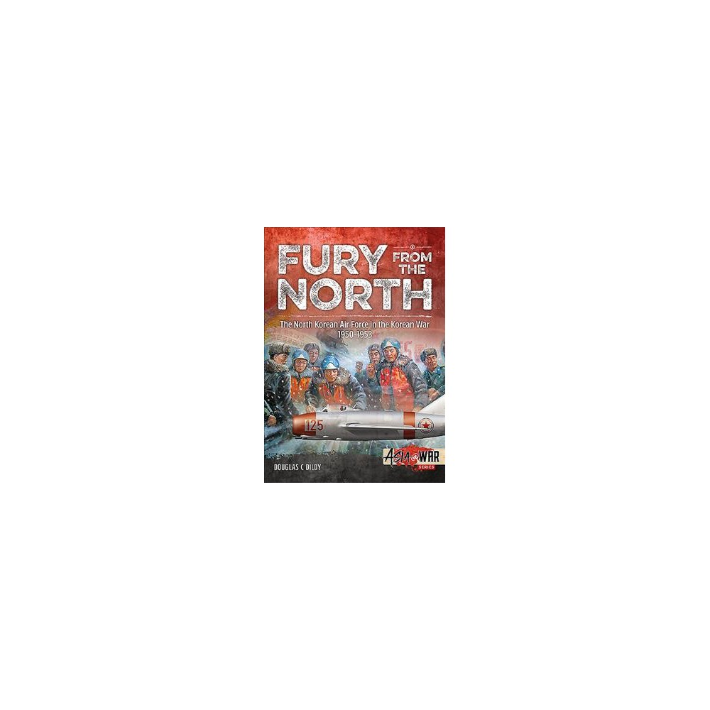 Fury from the North : North Korean Air Force in the Korean War, 1950-1953 - (Paperback)