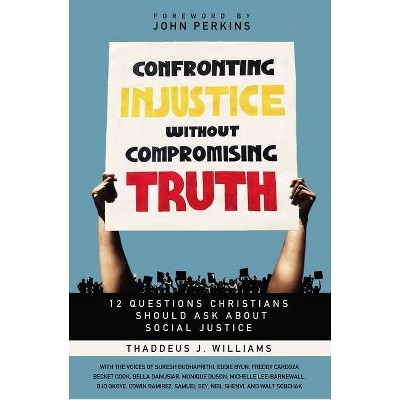 Confronting Injustice Without Compromising Truth - by  Thaddeus J Williams (Paperback)