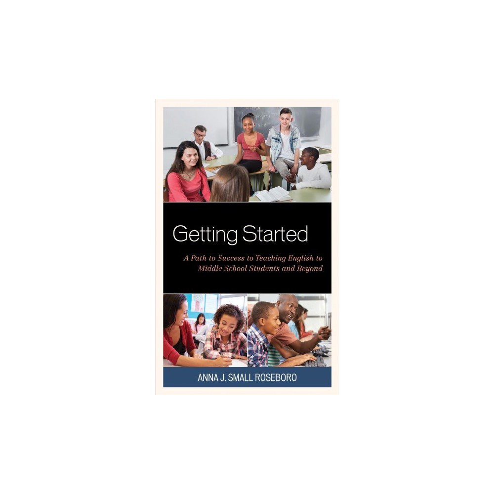 Getting Started : A Path to Success to Teaching English to Middle School Students and Beyond