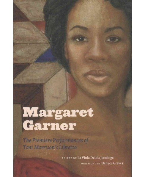 Margaret Garner : The Premiere Performances of Toni Morrison's Libretto (Hardcover) - image 1 of 1