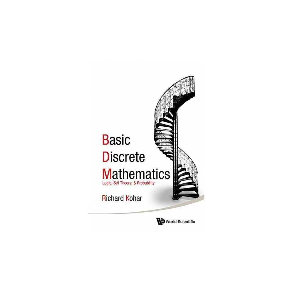 Basic Discrete Mathematics : Logic, Set Theory, and Probability - by Richard Kohar (Hardcover)
