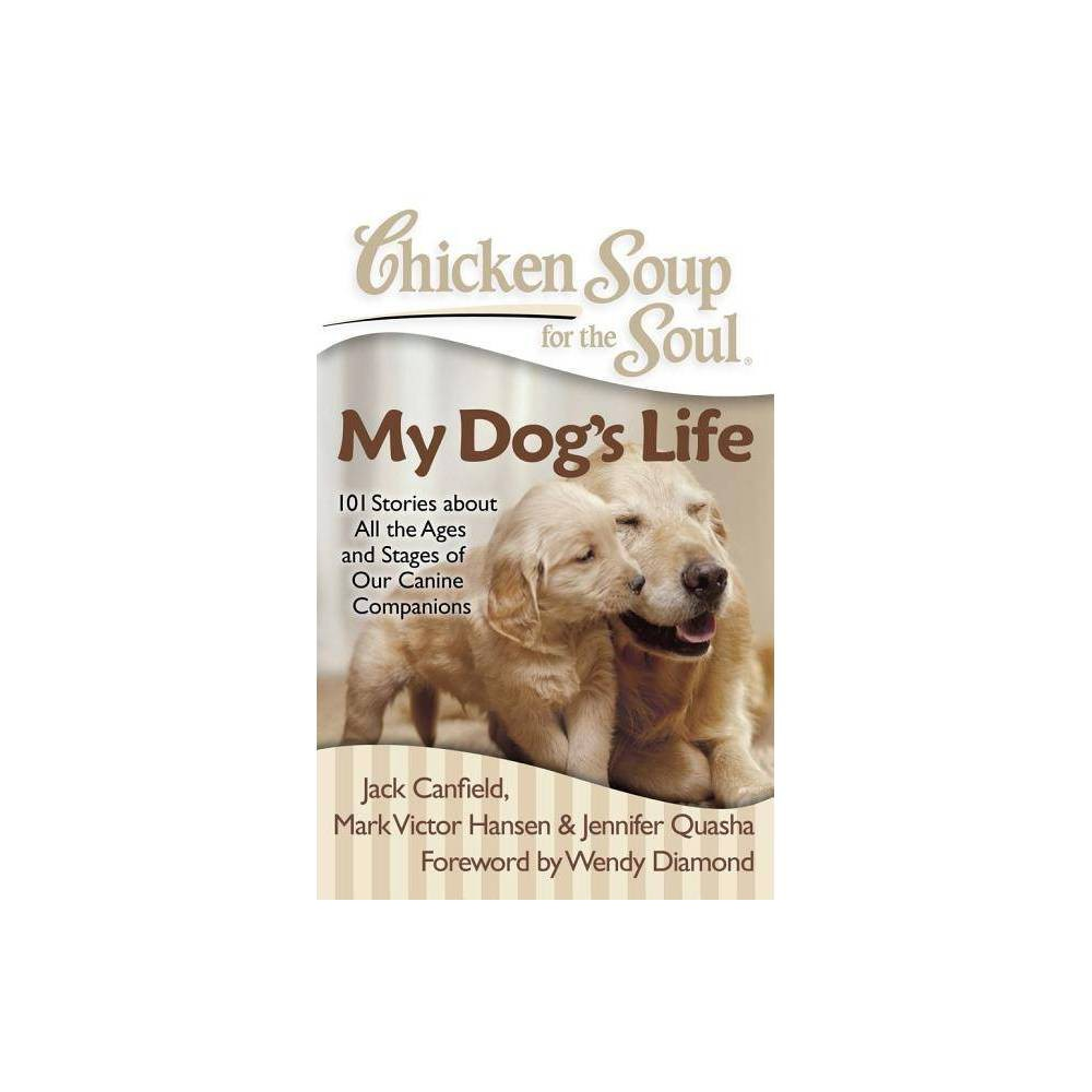 Chicken Soup For The Soul My Dog S Life By Jack Canfield Mark Victor Hansen Jennifer Quasha Paperback