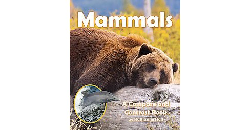 Mammals : A Compare and Contrast Book (Paperback) (Katharine Hall) - image 1 of 1