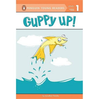 Guppy Up! - (Penguin Young Readers, Level 1) by  Jonathan Fenske (Paperback)