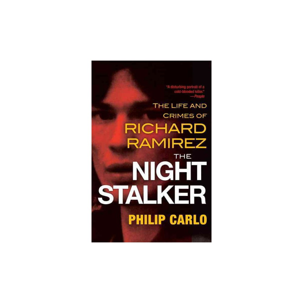 Night Stalker : The Life and Crimes of Richard Ramirez (Reprint) (Paperback) (Philip Carlo)