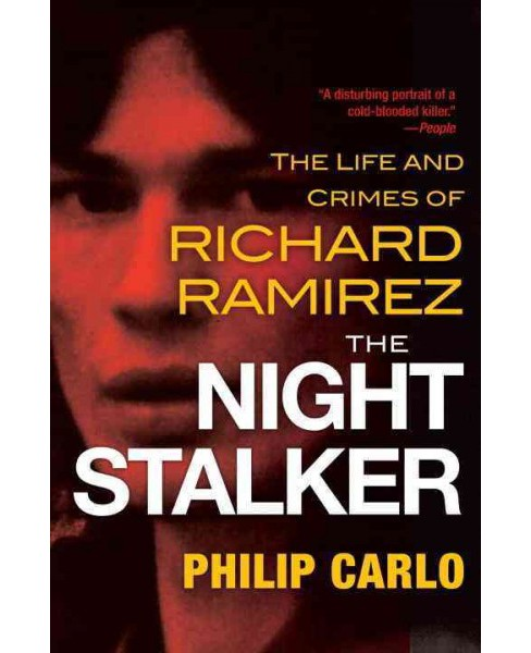 Night Stalker : The Life and Crimes of Richard Ramirez (Reprint) (Paperback) (Philip Carlo) - image 1 of 1