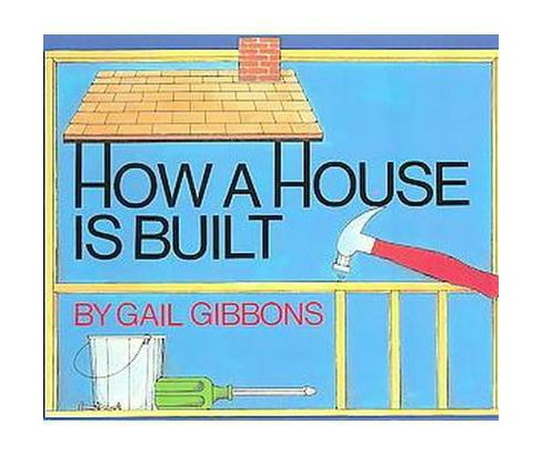 How a House Is Built (Reprint) (Paperback) (Gail Gibbons) - image 1 of 1
