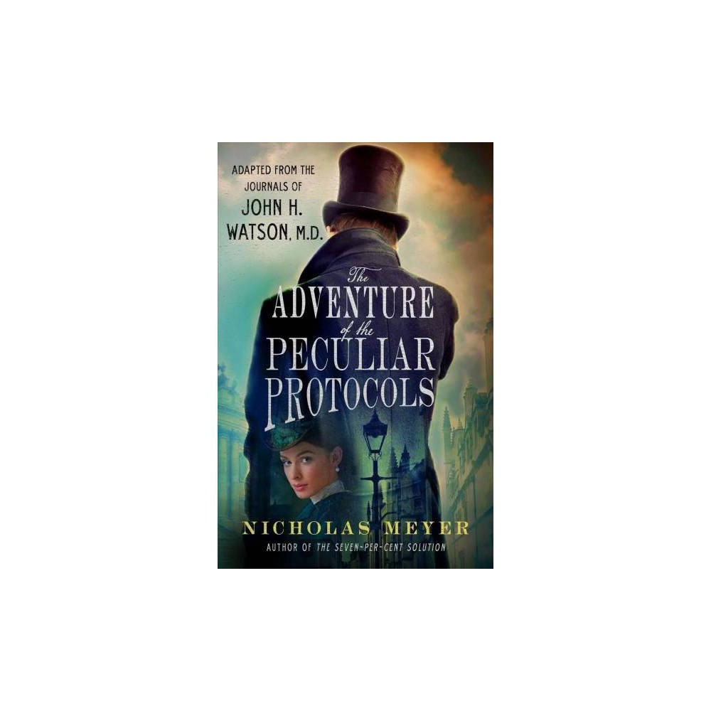 Adventure of the Peculiar Protocols : Adapted from the Journals of John H. Watson, M.D. - (Hardcover)