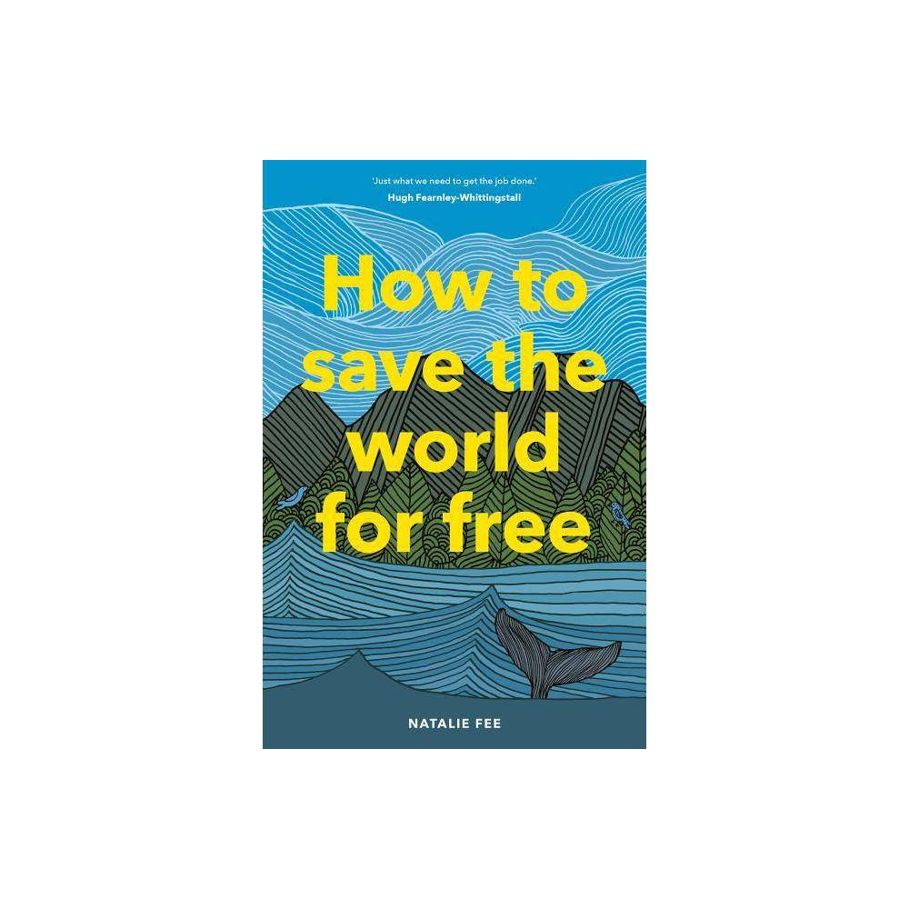 How To Save The World For Free By Natalie Fee Hardcover