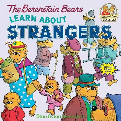 The Berenstain Bears Learn about Strangers - (Berenstain Bears First Time Books) by  Stan Berenstain & Jan Berenstain (Paperback)