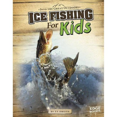 Ice Fishing for Kids - (Edge Books: Into the Great Outdoors) by  Tyler Omoth (Paperback)