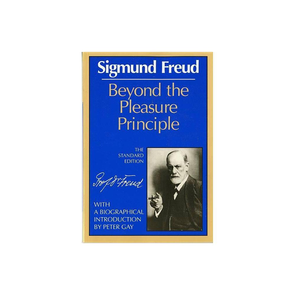 Beyond The Pleasure Principle Complete Psychological Works Of Sigmund Freud By Sigmund Freud Paperback