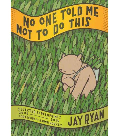 No One Told Me Not to Do This : Selected Screenprints 2009-2015 (Paperback) (Jay Ryan) - image 1 of 1
